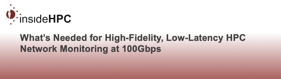 Article: What's Needed for High-Fidelity, Low Latency HPC Network Monitoring at 100Gbps