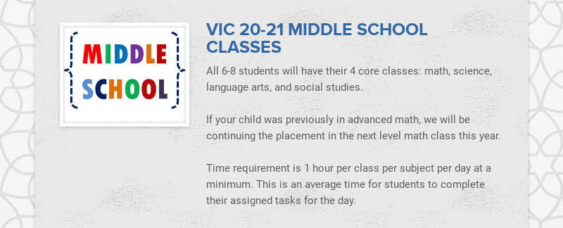 VIC 20-21 MIDDLE SCHOOL CLASSES All 6-8 students will have their 4 core classes: math, science,...