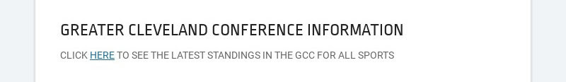 GREATER CLEVELAND CONFERENCE INFORMATION CLICK HERE TO SEE THE LATEST STANDINGS IN THE GCC FOR...