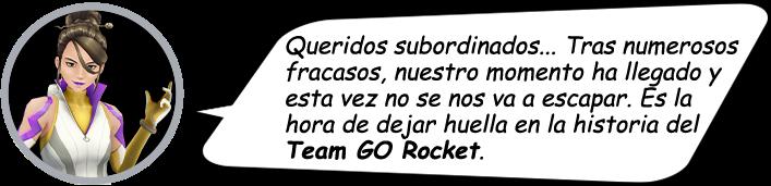Queridos subordinados... Tras numerosos fracasos, nuestro momento ha llegado y esta vez no se nos va a escapar. Es la hora de dejar huella en la historia del Team GO Rocket.