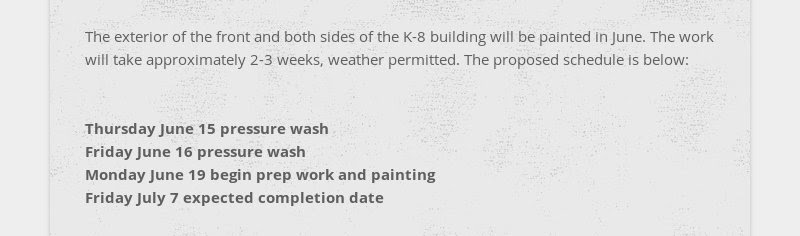The exterior of the front and both sides of the K-8 building will be painted in June. The work will...
