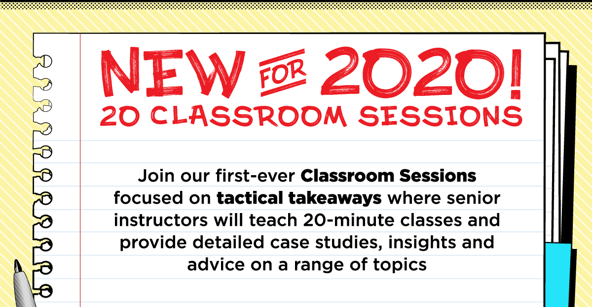 20 classroom sessions - Join our first-ever Classroom Sessions focused on tactical takeaways where senior instructors will teach 20-minute classes and provide detailed case studies,insights and advice on range of topics