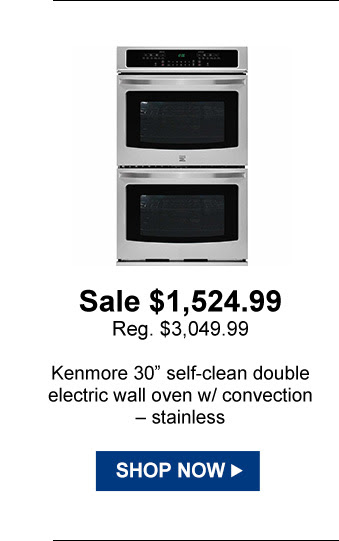 Sale $1,524.99 Reg. $3,049.99 | Kenmore 30in. self-clean double electric wall oven w/ convection - stainless | SHOP NOW
