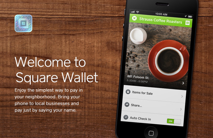 Welcome to Square Wallet. Enjoy the simplest way to pay in your neighborhood. Bring your phone to local businesses and pay just by saying your name.