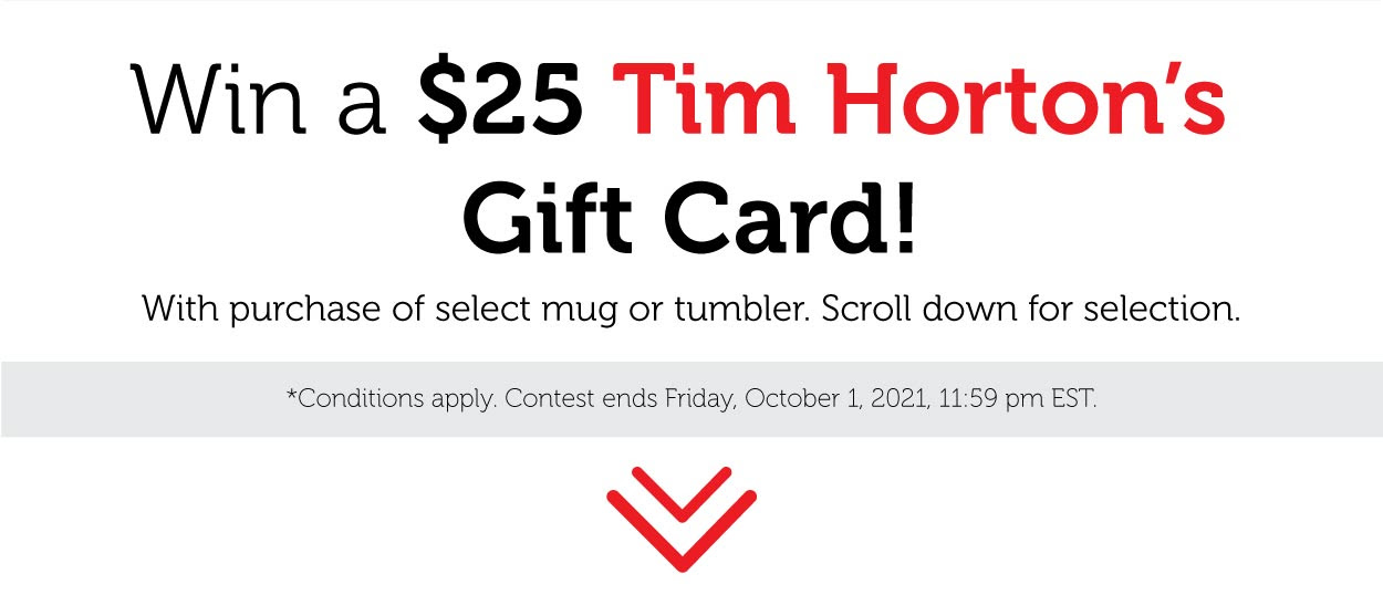 Buy a mug and win a Tim Horton's Gift card!