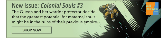 New Issue: Colonial Souls #3 The Queen and her warrior protector decide that the greatest potential for maternal souls might be in the ruins of their previous empire. Shop Now