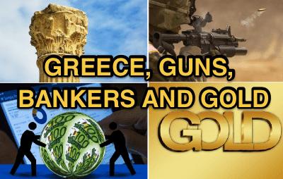 GREECE, GUNS, BANKERS & GOLD