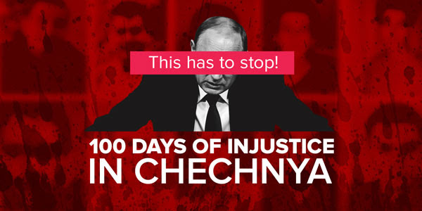 This has to stop! 100 Days of Injustice in Chechnya