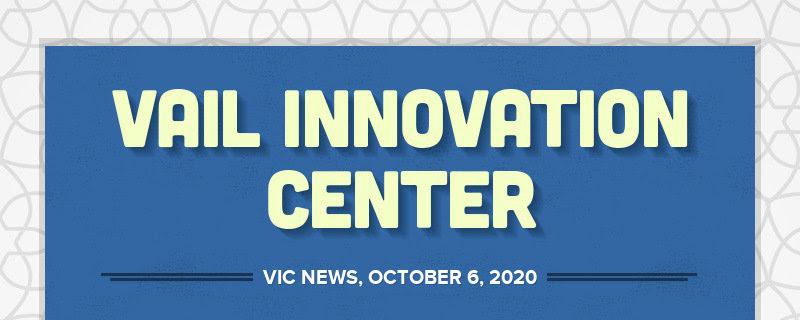 VAIL INNOVATION CENTER VIC NEWS, OCTOBER 6, 2020