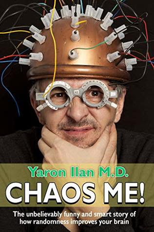 Chaos me! The Unbelievably Funny and Smart Story of How Rando... by Yaron Ilan M.D.