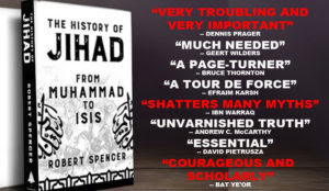 Robert Spencer: <em>The History of Jihad</em> completes the case I have been making for decades now