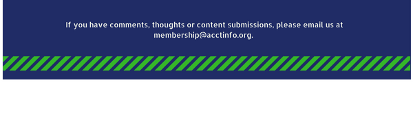 If you have comments, thoughts, or content submissions, please email us at membership@acctinfo.org