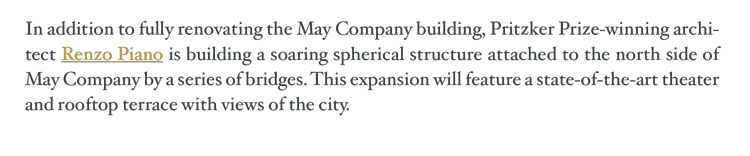 In addition to fully renovating the May Company building, Pritzker Prize-winning archi- tect Renzo Piano is building...