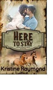Here to Stay by Kristine Raymond