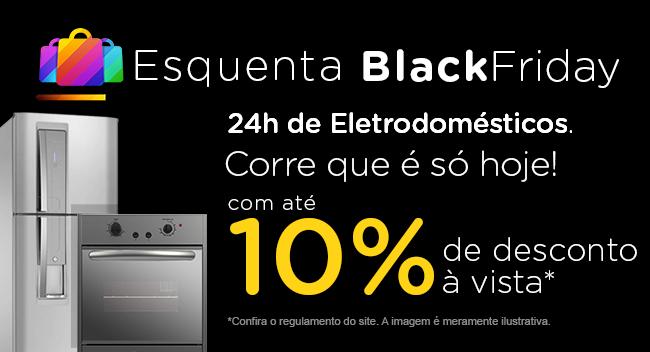 24h de Eletrodomésticos com até 10% de desconto à vista!