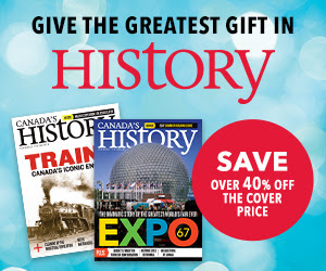 Give the Greatest Gift in History - a subscription to Canada's History! Save 40% off the cover price.