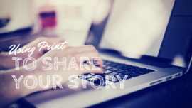 Using Print to Share Your Story