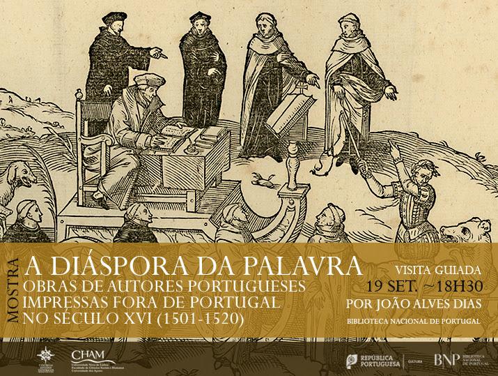 Visita guiada : A diáspora da palavra: obras de autores portugueses impressas fora de Portugal no séc. XVI, por João Alves Dias | 19 set. | 18h30 | BNP