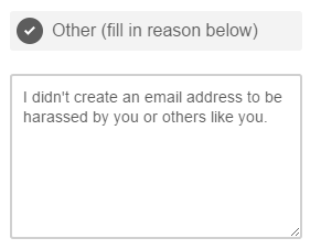 I didn't create an email address to be harassed by you or others like you.