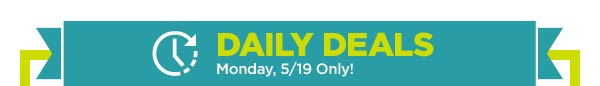 DAILY DEALS - Monday, 5/19 Only!