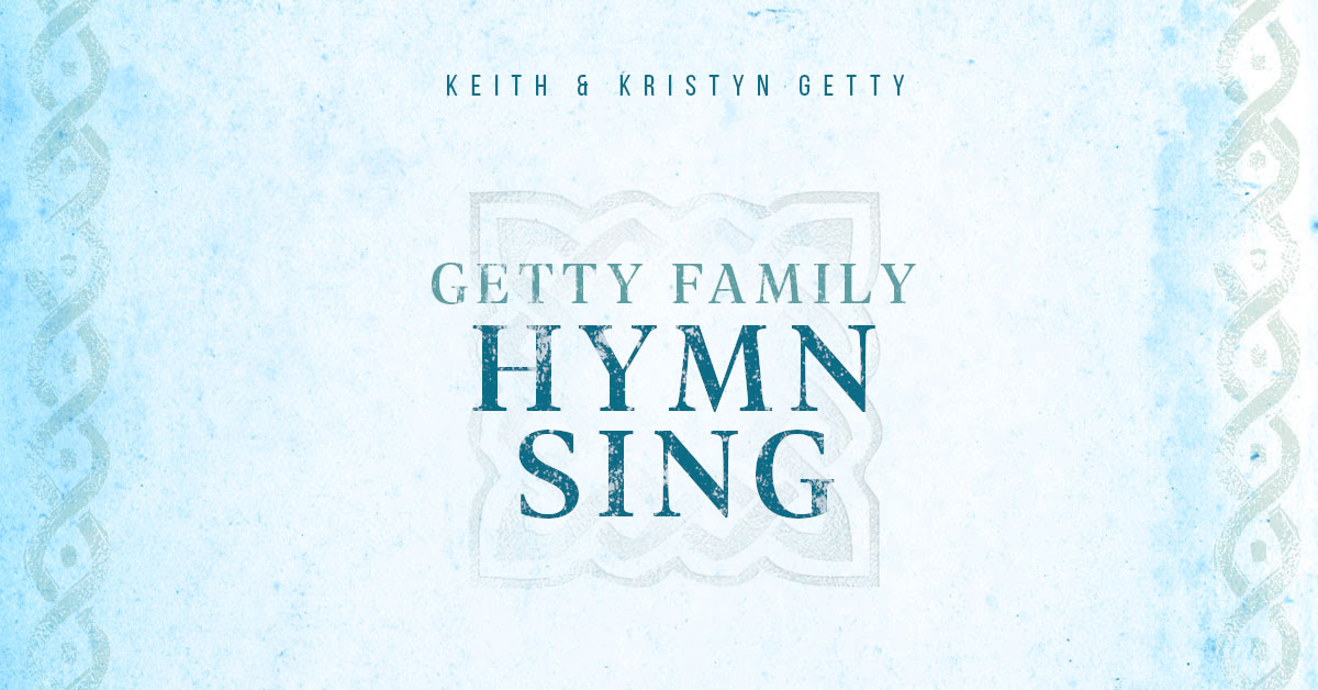 Getty Family Hymn Sing LIVE | Tuesdays at 8:15 PM EDT