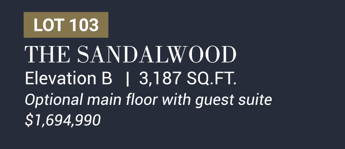 The Sandalwood Elevation B   3,187 SQ.FT. Optional main floor with guest suite