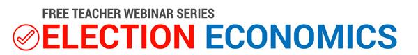 Free Teacher Webinar Series_ Election Economics