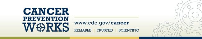 cancer prevention works - w w w dot c d c slash cancer