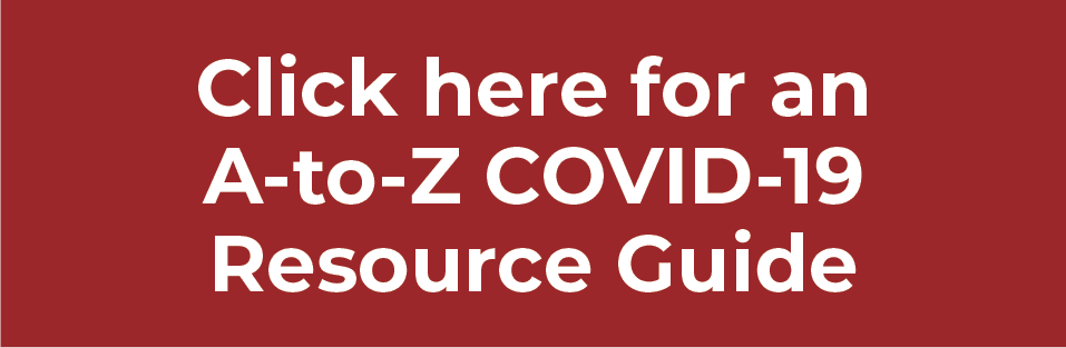 Click here for a COVID-19 A-to-Z Resource Guide