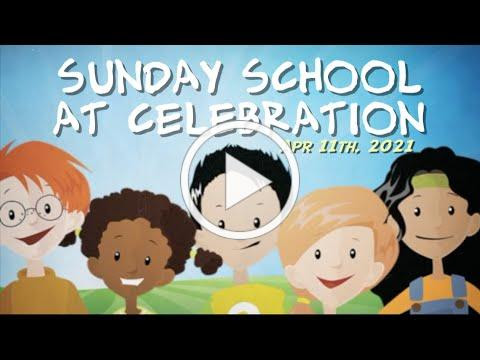 Sunday School at Celebration April 11th, 2021