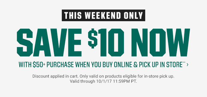 THIS WEEKEND ONLY | SAVE $10 NOW WITH $50+ PURCHASE WHEN YOU BUY ONLINE & PICK UP IN STORE** | Discount applied in cart. Only valid on products eligible for in-store pick up. Valid through 10/1/17 11:59PM PT.