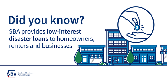 Did you know that SBA provides low-interest disaster loans to homeowners, renters and businesses?
