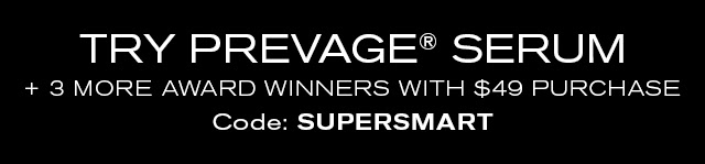 TRY PREVAGE® SERUM + 3 MORE AWARD WINNERS WITH $49 PURCHASE Code: SUPERSMART