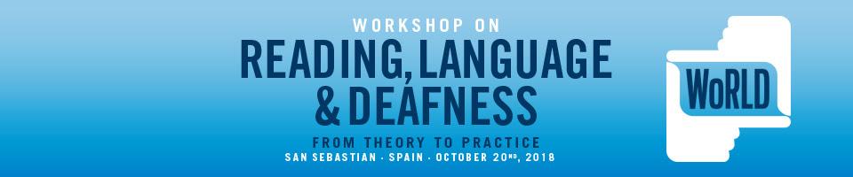 """WoRLD: Taller sobre Lectura, Lenguaje y Sordera"" (Workshop on Reading, Language & Deafness) - San Sebastián, 18-20 oct.'18 808daee4-b3c7-4b70-aaaa-1fe0b680f4d8"