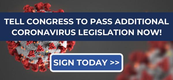 Tell Congress to pass additional coronavirus legislation now! Sign today.