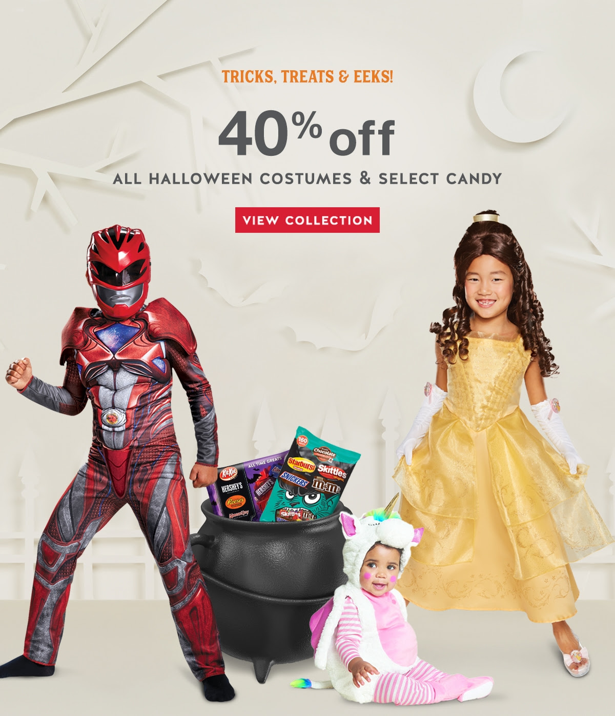 Tricks, treats & eeks! 40% off all Halloween costumes & select candy. View collection.