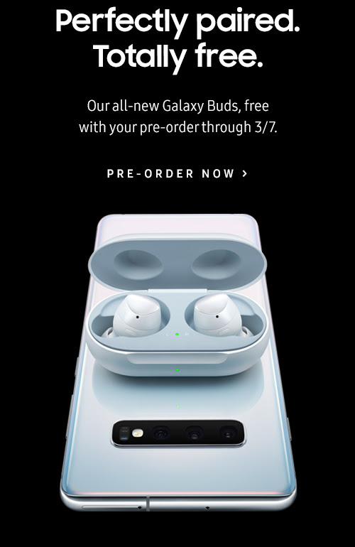 Perfectly paired. Totally free. - Our all-new Galaxy Buds, free with your pre-order through 3/7. - PRE-ORDER NOW