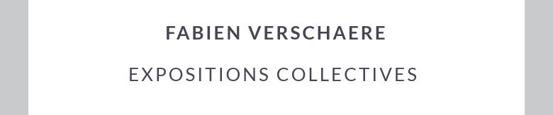 FABIEN VERSCHAERE expositions collectives
