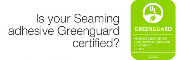 Is your Seaming adhesive Greenguard certified?