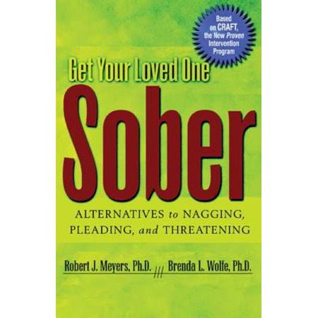 [BOOK REVIEW] Get Your Loved One Sober: Alternatives to Nagging, Pleading, and Threatening