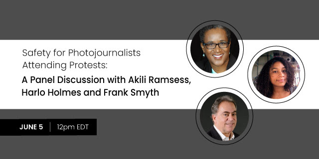 Safety for Photojournalists Attending Protests: A Panel Discussion with Akili Ramsess, Harlo Holmes and Frank Smyth