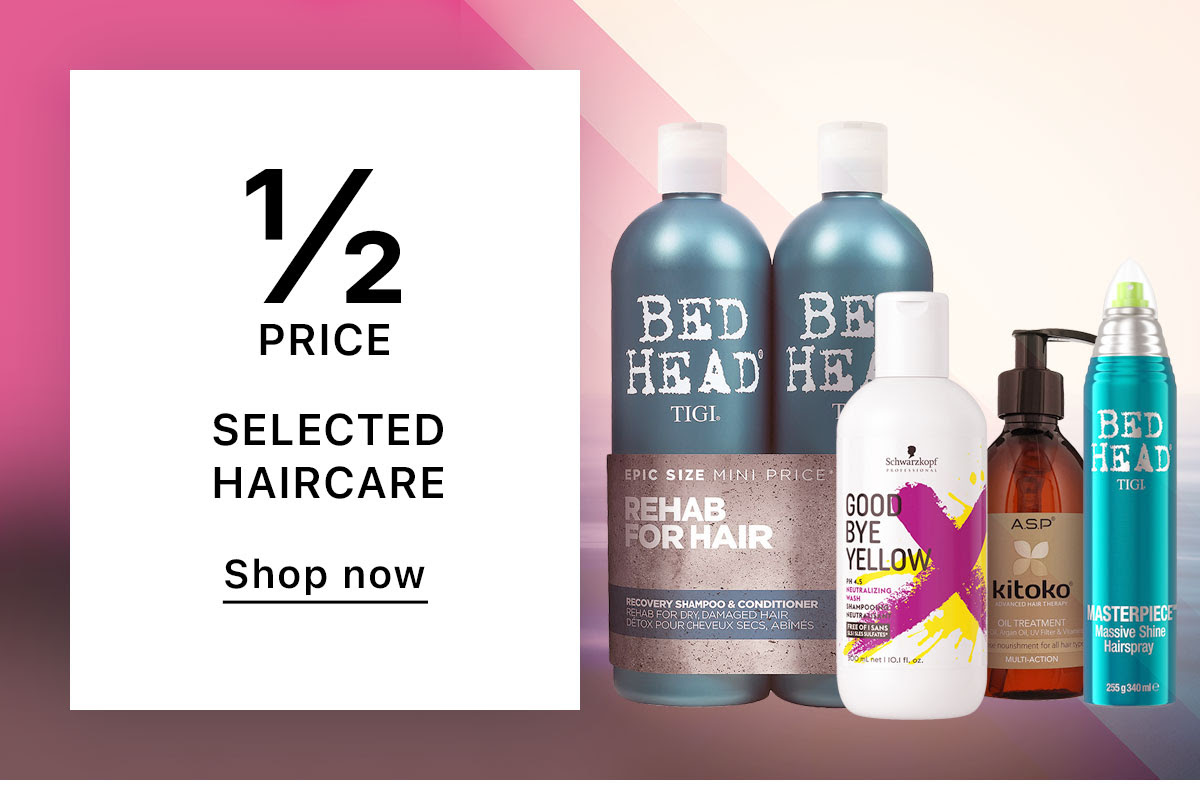 ½ PRICE SELECTED HAIRCARE Shop now
