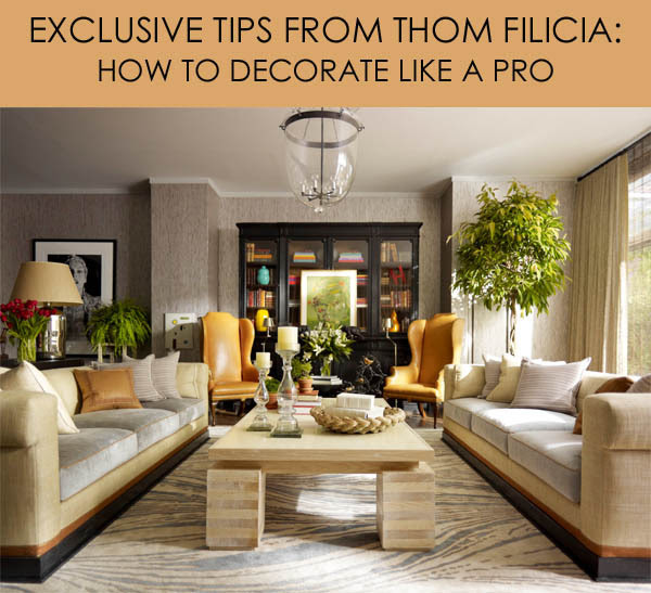 Exclusive Tips from Thom Filicia How to Decorate Like a Pro