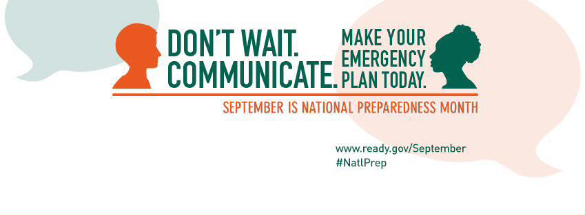Don't wait. Communicate. Make your emergency plan today. September is National Preparedness Month.