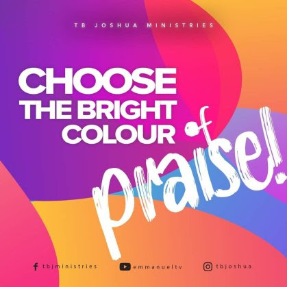 CHOOSE THE BRIGHT COLOUR OF PRAISE!