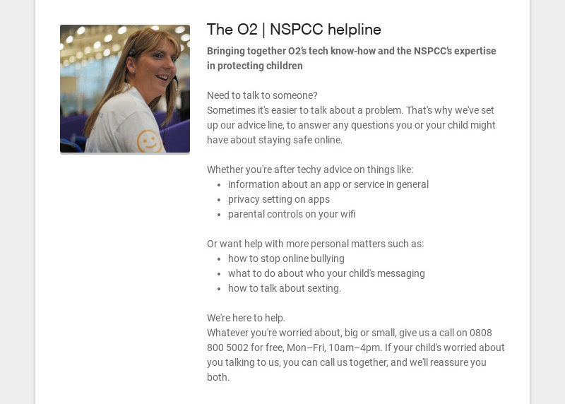 The O2   NSPCC helpline Bringing together O2's tech know-how and the NSPCC's expertise in...