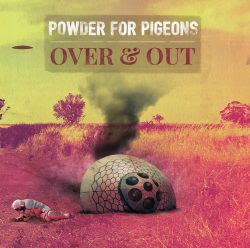 POWDER FOR PIGEONS | Over & Out