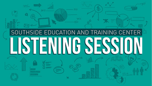 Southside Education and Training Center | Listening Session