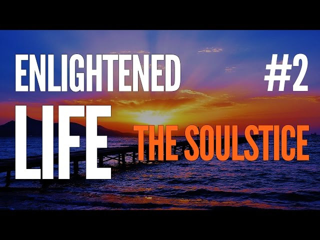 ENLIGHTENED LIFE 2 - THE SOULSTICE  Sddefault
