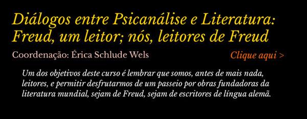 Curso – Diálogos entre Psicanálise e Literatura: Freud, um leitor; nós, leitores de Freud.